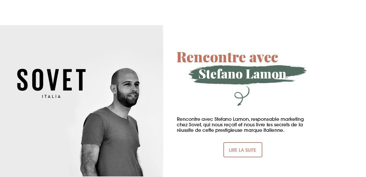 Rencontre et interview avec Stefano Lamon, responsable marketing, qui nous reçoit et nous livre les secrets de cette prestigieuse marque italienne.