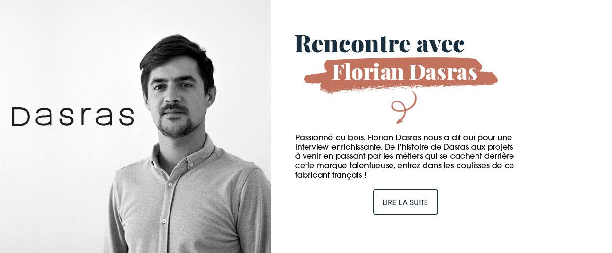 Rencontre avec Florian Dasras, passionné du bois, raconte l'histoire de Dasras dans une interview enrichissante.