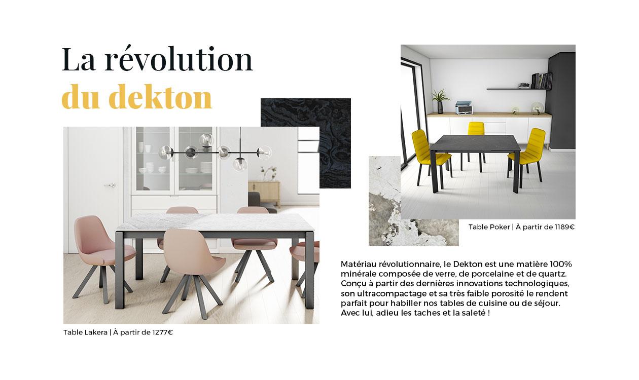 Matériau révolutionnaire, le Dekton est une matière 100% minérale. Il est parfait pour habiller nos tables de cuisine ou de séjour. Avec lui, adieu les taches et la saleté !