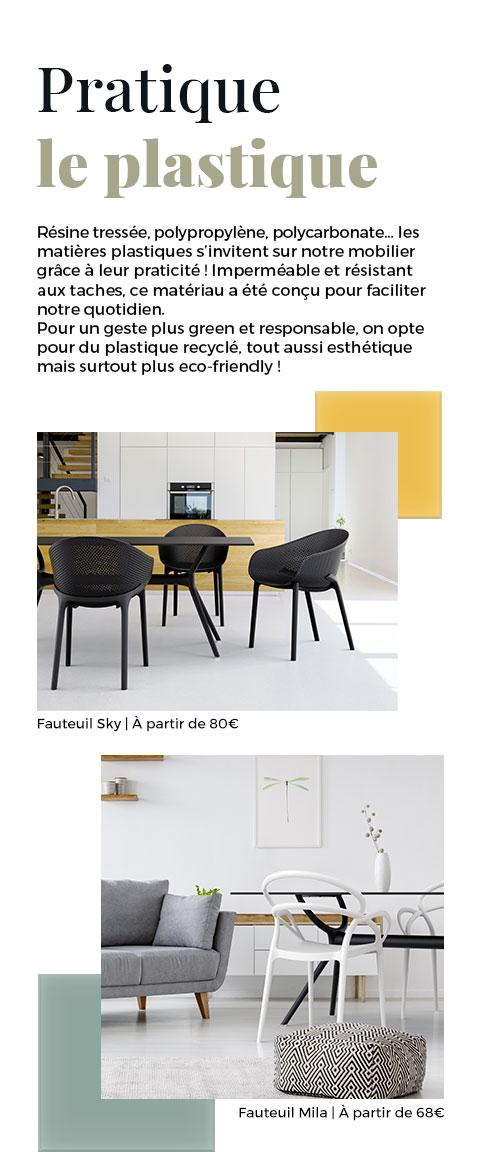 Les matières plastiques s'invitent sur notre mobilier grâce à leur praticité. Imperméable et résistant aux taches, ce matériaux a été conçu pour facilité notre quotidien.